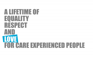 A lifetime of equality, respect and love for care-experienced people